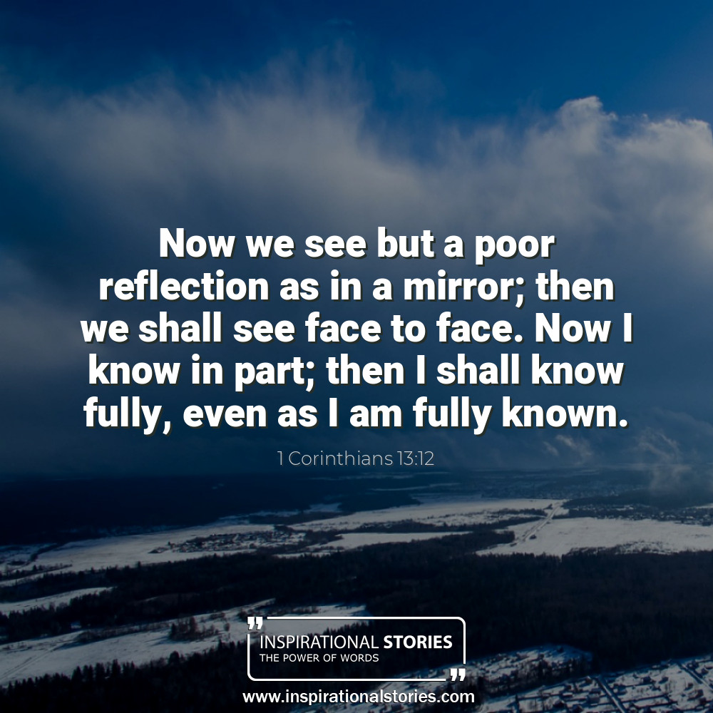 1 Corinthians 1312 Now We See But A Poor Reflection As In A Mirror T