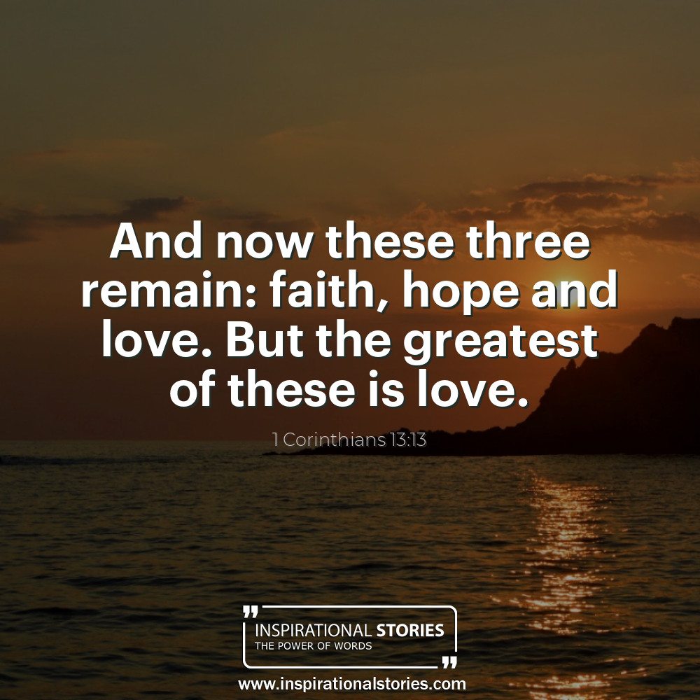 1 Corinthians 1313 And Now These Three Remain Faith Hope And Love