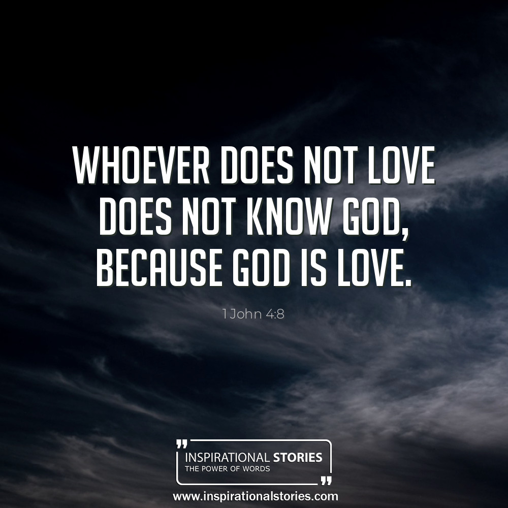 1 John 48 Whoever Does Not Love Does Not Know God Because G