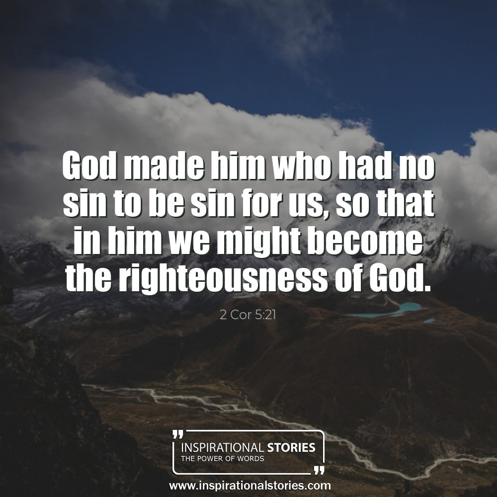 2 Cor 521 God Made Him Who Had No Sin To Be Sin For Us So T