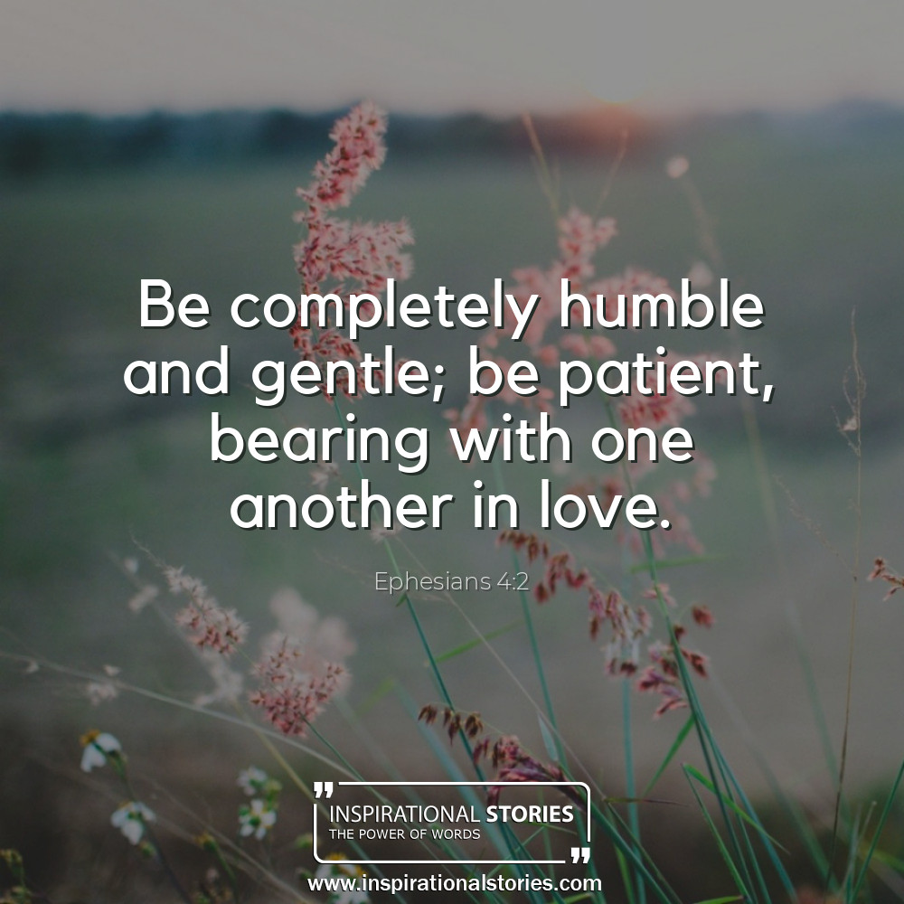 Ephesians 42 Be Completely Humble And Gentle Be Patient Beari
