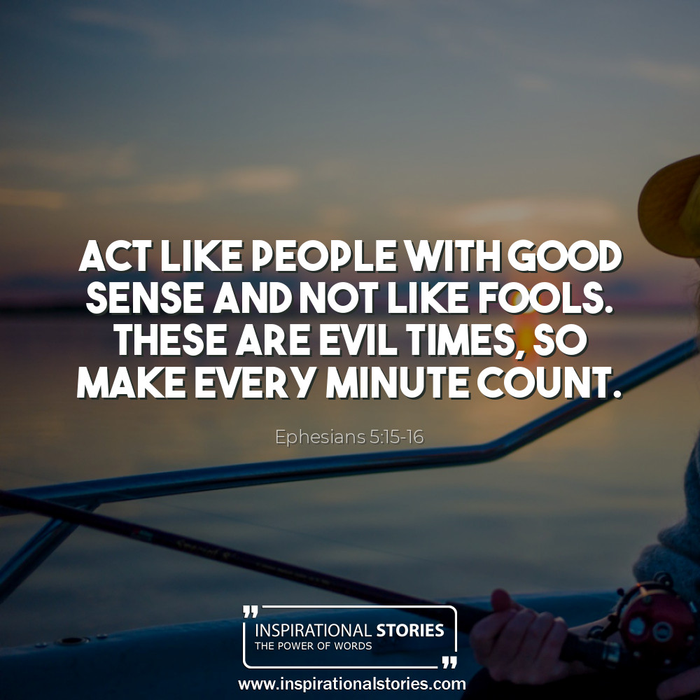 Ephesians 515 16 Act Like People With Good Sense And Not Like Fools