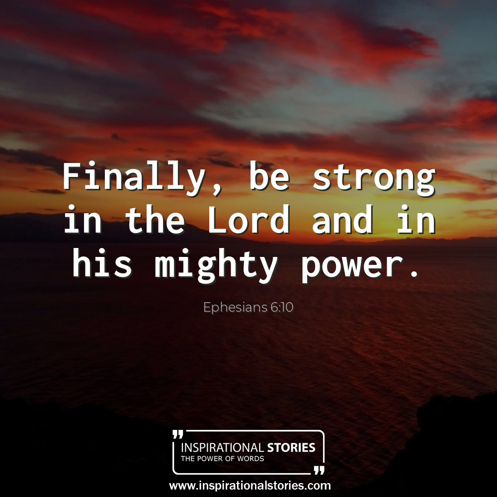 Ephesians 610 Finally Be Strong In The Lord And In His Mighty P