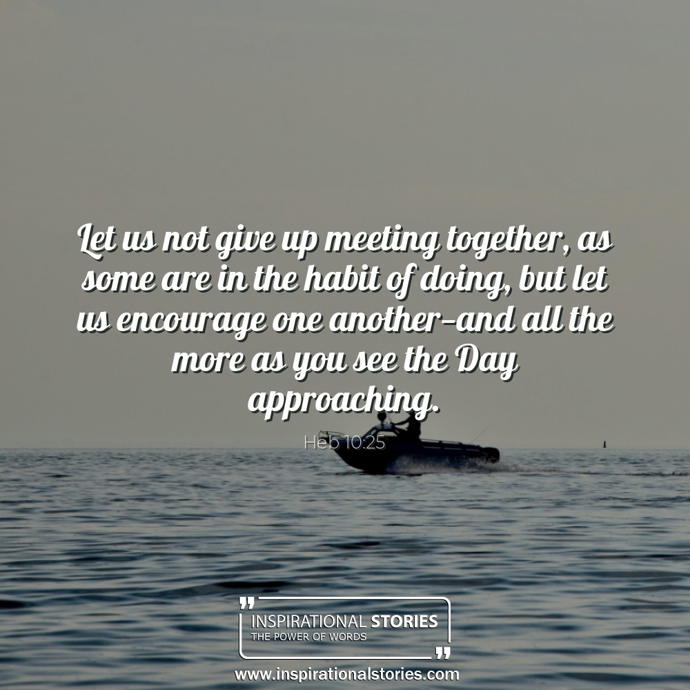 Heb 1025 Let Us Not Give Up Meeting Together As Some Are I