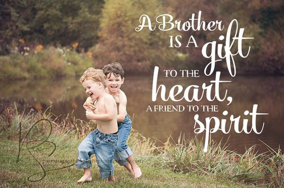 """A Brother Is A Gift To The Heart A Friend To The Spirit """""""