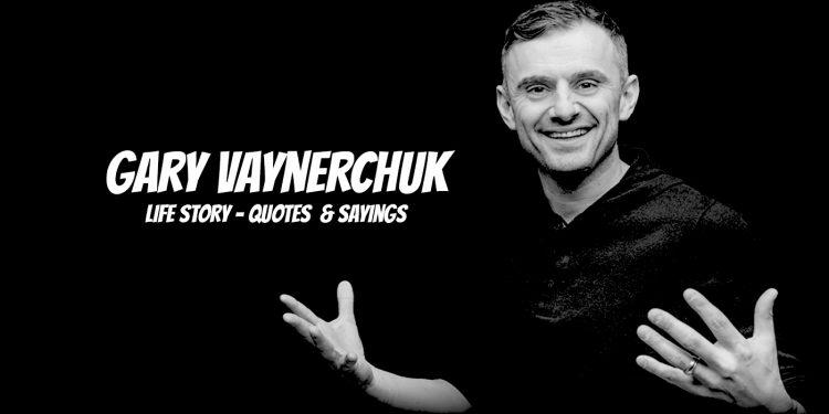 Gary Vaynerchuk Quotes And Life Story