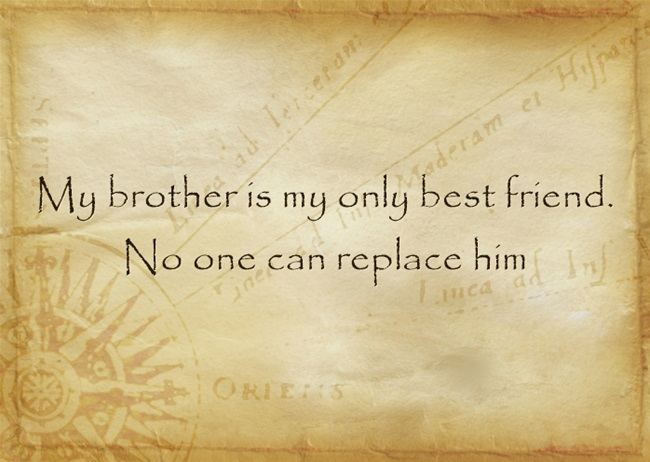 My Brother Is My Only Best Friend No One Can Replace Him