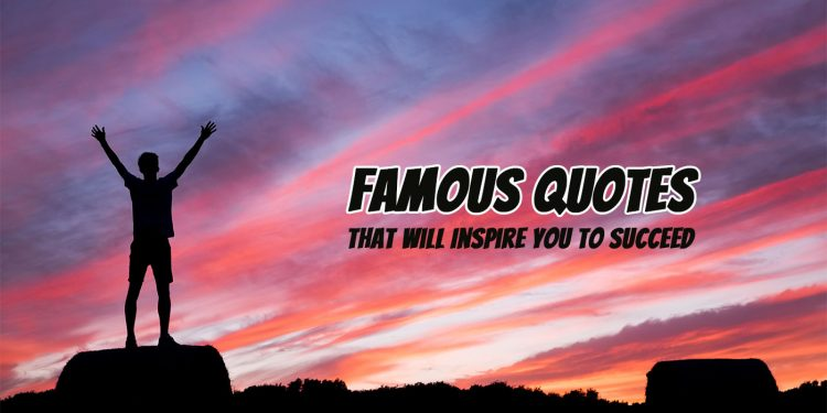 Famous Quotes That Will Inspire You to Succeed